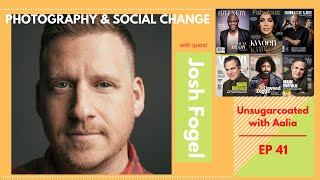 E41: Photography Plays a Part in Social Change With Josh Fogel