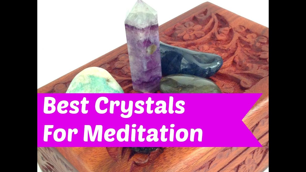 The Best Crystals For Meditation: Learn What Crystals Work Best For Meditation