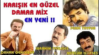 İbrahim Tatlıses-Ferdi Tayfur-Müslüm Gürses-Orhan Gencebay Damar mix