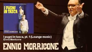 Ennio Morricone - I pugni in tasca, pt. 1 - Lounge music - I Pugni In Tasca (1965)
