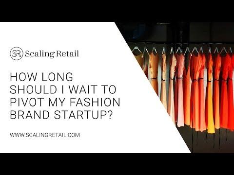 How Long Should I Wait to Pivot My Fashion Brand Startup?