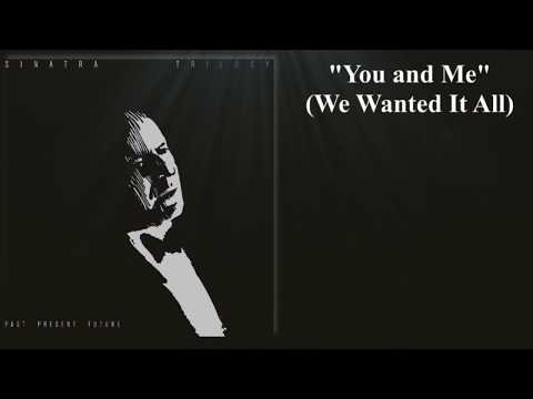 You and Me (We Wanted It All) w/lyrics  ~  Mr. Frank Sinatra