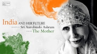 Sri Aurobindo Ashram | India And Her Future | The Mother | Devotional Songs
