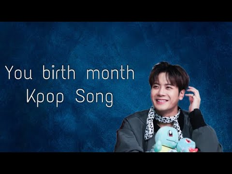 your kpop birth month song (boy group ver.)