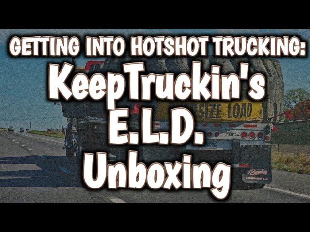 Getting into Hotshot Trucking: Unboxing KeepTruckin's ELD