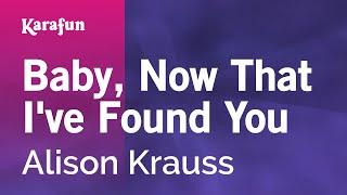 Karaoke Baby, Now That I've Found You - Alison Krauss *