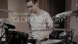Glory To Glory - Bethel Music Drum Cover - Eric Gutierrez - The Acoustic Sets  4k