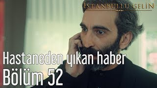 İstanbullu Gelin 52. Bölüm - Hastaneden Yıkan Haber