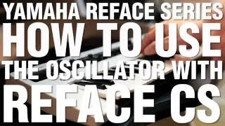 How To Use The Oscillator With Reface CS