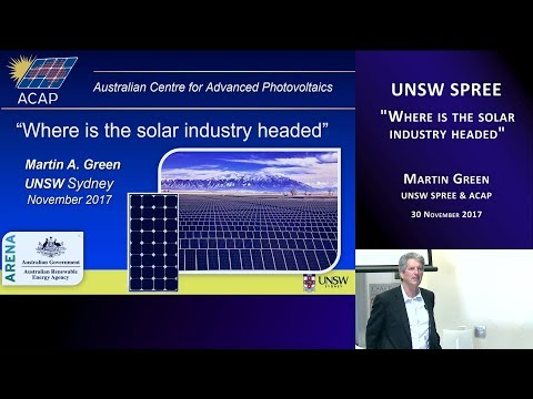 UNSW SPREE 201711-30 Martin Green - Where is the solar industry headed