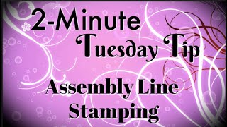Simply Simple 2-MINUTE TUESDAY TIP - Assembly Line Stamping by Connie Stewart