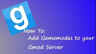 How To: Add Gamemodes To Your Garrysmod Server [Gmad][Download]
