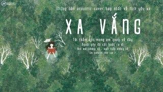 ♪ Xa Vắng ‣ Những Bản Acoustic Cover Hay Nhất Về Tình Yêu Xa