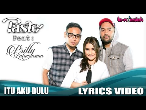 PASTO-1 Ft. Prilly Latuconsina - Itu Aku dulu [Official Lyrics Video]