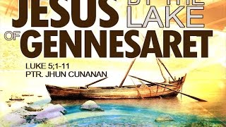 Jesus by the Lake of Gennesaret | Preacher: Rev. Jhun Cunanan