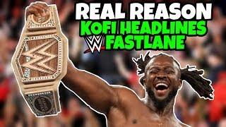 REAL REASON Why Kofi Kingston Has A WWE Championship Match At WWE Fastlane 2019