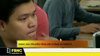 FBNC - VNNIC : 94% TÊN MIỀN TIẾNG VIỆT KHÔNG CÓ WEBSITE