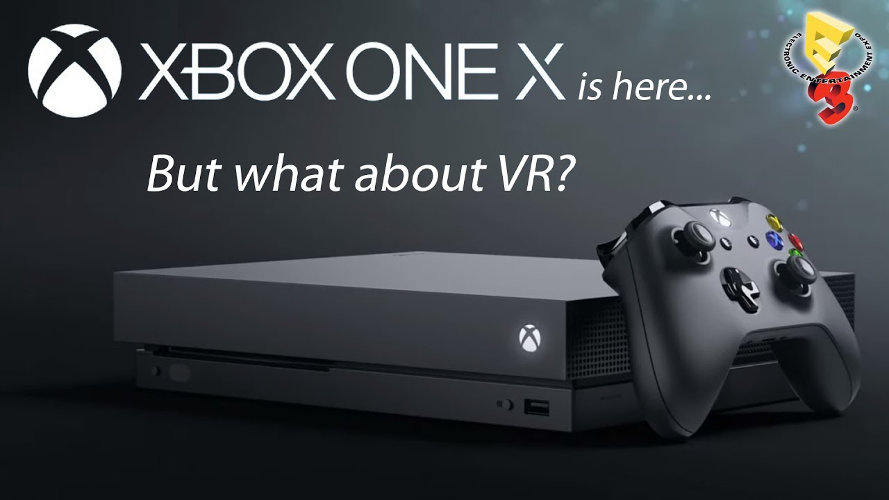 Where's the Xbox One X VR? – VRFocus