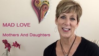 MAD LOVE: Mothers And Daughters