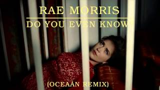 Rae Morris - Do You Even Know? [Oceaán Remix]