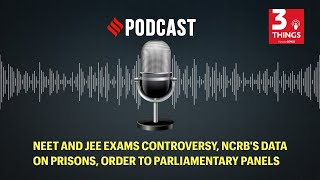 NEET and JEE exams controversy, NCRB's data on prisons, order to parliamentary panels