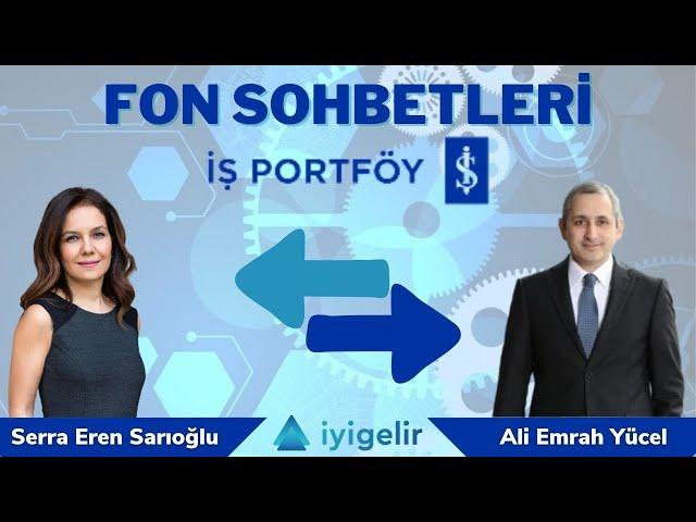 #6 İş Portföy Genel Müdür Yardımcısı Emrah Yücel ile FON SOHBETLERİ