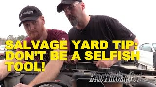 Salvage Yard Tip: Don'T Be A Selfish Tool!