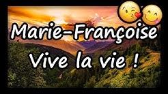 Marie-Françoise, tous mes voeux pour toi et vive la vie !