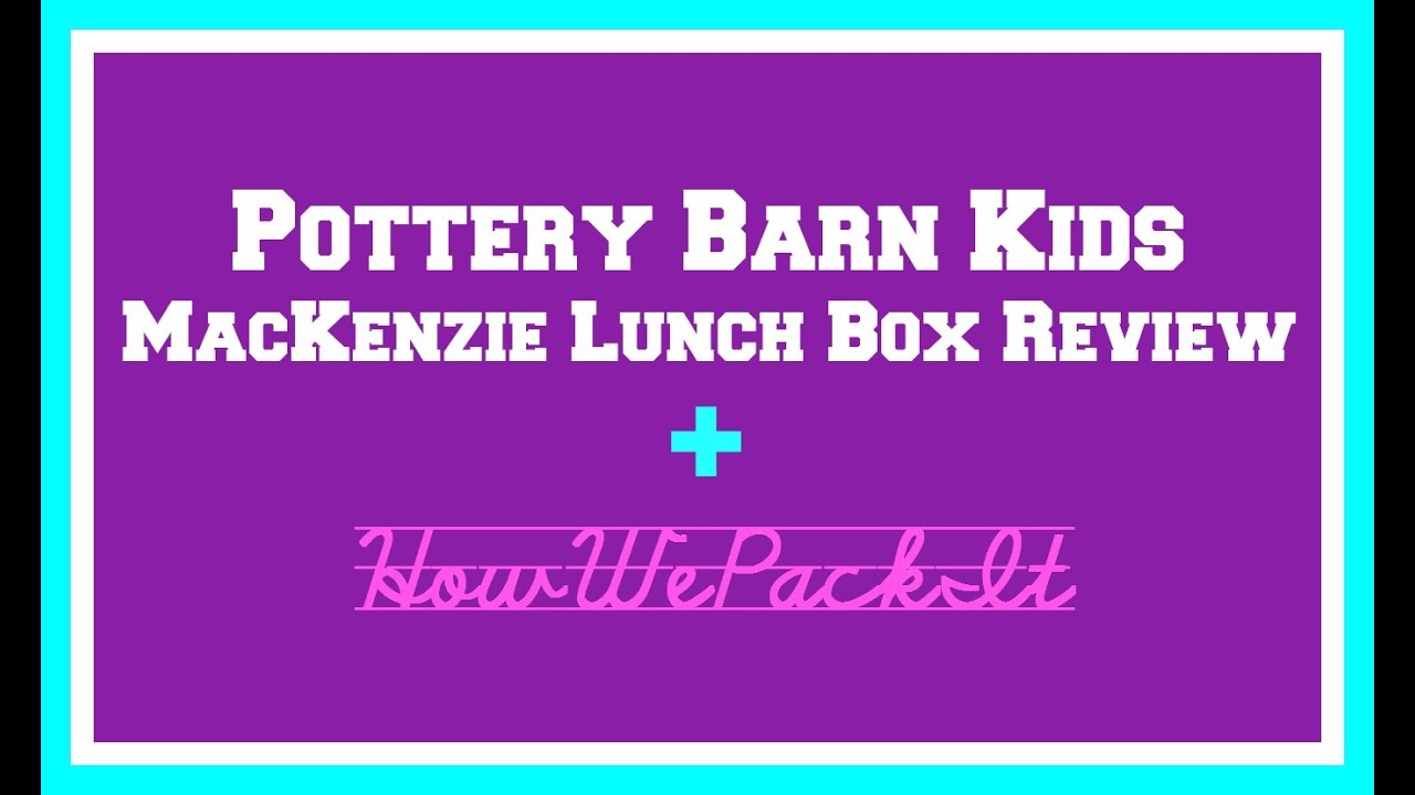 Pottery Barn Mackenzie Lunch Box How We Pack It Review