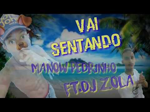 Manow Pedrinho Ft.DJ ZOLA - Vai Sentado -