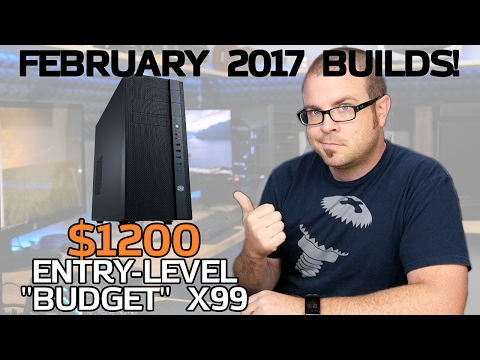 "$1200 Entry-Level ""Budget"" X99 & Two Mini-ITX Z270 PCs - Feb 2017 Builds"