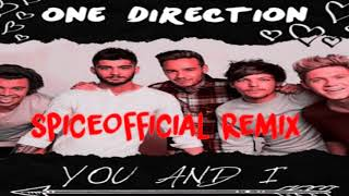 One Direction - You and I (SpiceOfficial Remix)