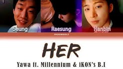 Yawa ft. Hanbin (김한빈) & Raesung (최래성‏) - Her [Han|Rom|Eng Color Coded Lyrics] | ongwannable