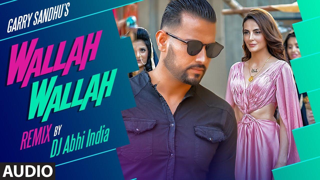 Garry Sandhu: Wallah Walla - Remix Audio Song | Feat. Mandana Karimi | DJ Abhi India | Punjabi Song