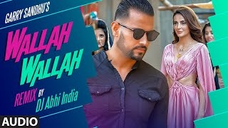 Garry Sandhu: Wallah Walla - Remix Audio Song | Feat. Mandana Karimi | DJ Abhi India | Punjabi Song
