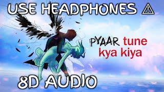 Pyaar Tune Kya Kiya    8D AUDIO SONG    SAD SONG'S    Feel 8D Music   