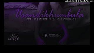 Positive Minds ft Minollar amp DJ SK - Usandikhumbula