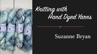 Knitting with Hand Dyed Yarns