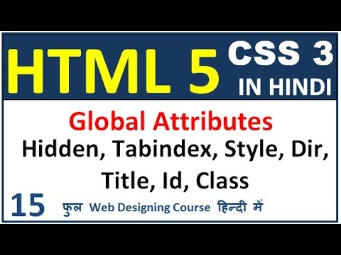 Html5 Tutorial In Hindi - Global Attributes | Hidden | Tabindex | Style | Title | Dir | Class | Id