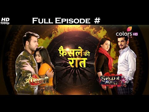 Faisle Ki Raat - Tu Aashiqui & Ishq Mein Marjawan - 17th March 2018 - Full Episode