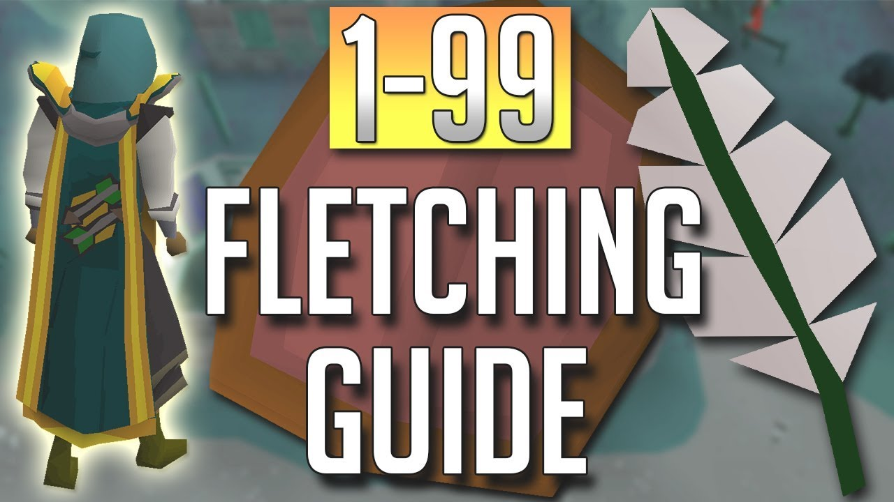 [OSRS] In-Depth 1-99 FLETCHING Guide (2018 Best Methods)