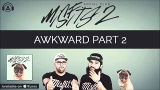 Social Club - Awkward pt 2 ft. Abiv [MISFITS 2]