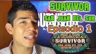 Survivor San Juan del Sur, Episodio 1 (Opinión)