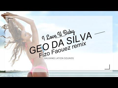 Geo Da Silva   I Love U Baby  (Fizo Faouez Offcial Remix 2016)