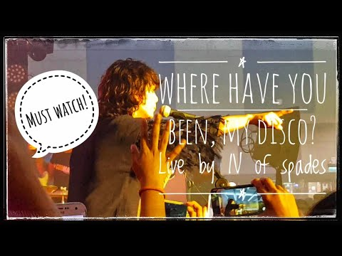 IV OF SPADES - WHERE HAVE YOU BEEN, MY DISCO? (LIVE) ♠️ - MUST WATCH!