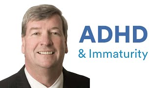 ADHD and Immaturity (Live Expert Q&A)