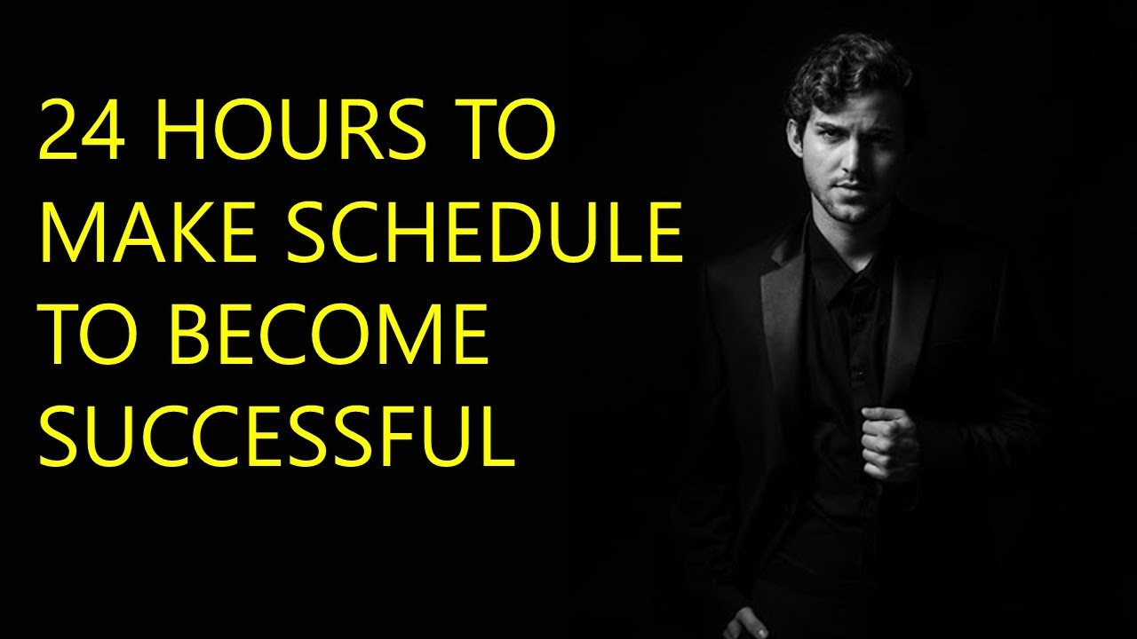24 HOURS TO MAKE SCHEDULE TO BECOME SUCCESSFUL