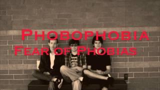 Phobia Phobophobia - Fear of Phobias