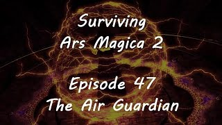 Surviving Ars Magica - Episode 47 - The Air Guardian