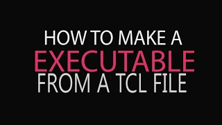 Make Executable file from a Tcl Script